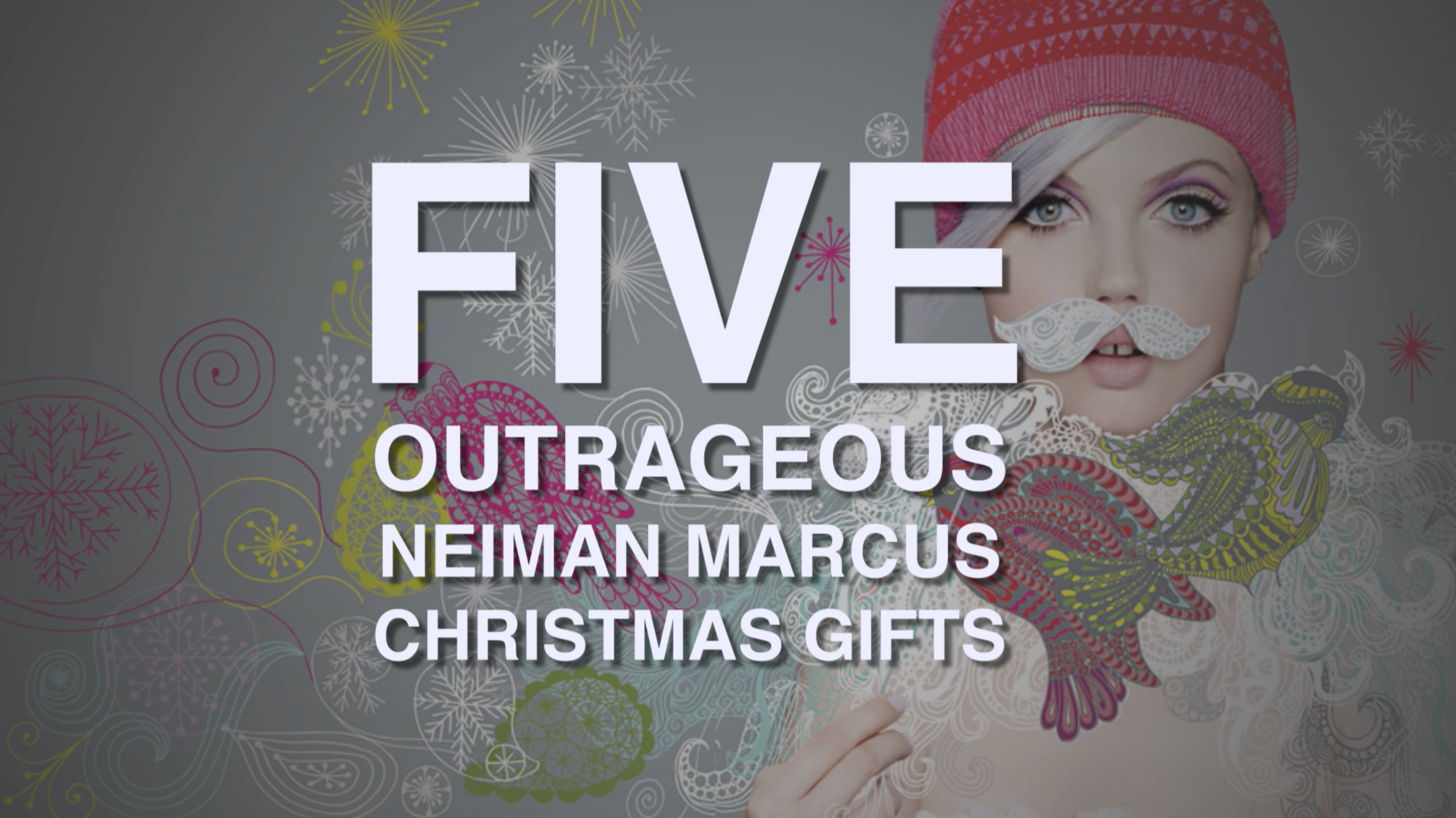 Five Outrageous Gifts From The Neiman Marcus Christmas